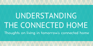 Understanding the Connected Home